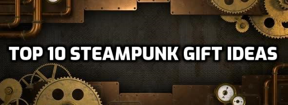 Top 10 Steampunk Gift Ideas for Him and Her