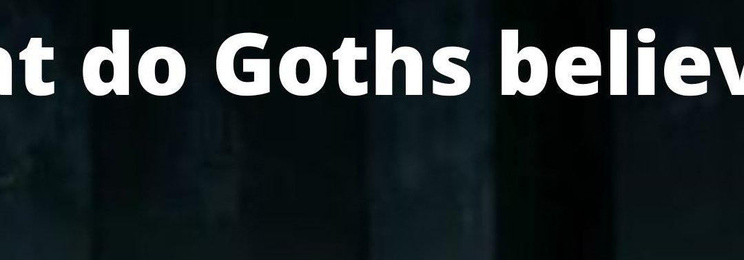 What do Goths believe in
